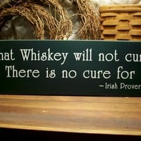 What Whiskey will not cure Irish Proverb Wood Sign Primitive Wall Decor