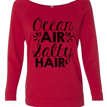 Ocean Air Salty Hair 3/4 Sleeve Raw Edge French Terry Cut - Dolman Style Very Trendy