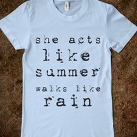 Acts Like Summer,Walks Like Rain - rockgoddesstees