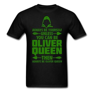 Casual Oliver Queen Always be your self unless you can be Oliver queen T Shirt The Green Arrow Couple Custom Short Sleeve