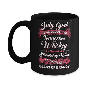 July Girl Is As Smooth As Tennessee Whiskey Birthday Mug