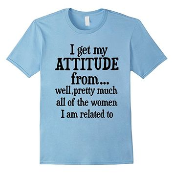 I Get My Attitude From... All Women Funny T-Shirt