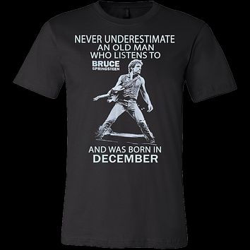 Never underestimate an old man who listens to Bruce Springsteen and was born in December T-shirt