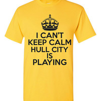 Can't Keep Calm Hull City is Playing Great Sports Soccer T Shirt Makes Great Futbol T Shirt Unisex Ladies Mens Shirt Great Soccer Shirt