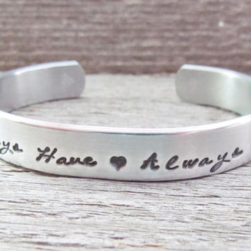 Always Have Always Will Bracelet Custom Hand Stamped Cuff Aluminum Made To Order Personalized NEW 12g Metal Thicker Sturdier