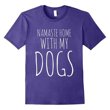 Namaste Home With My Dogs Funny Shirt | Yoga And Dog Lovers