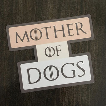 Vinyl Refrigerator or Car Magnet. Mother of dogs. Dog lover gift. Gift for dog mom. Kitchen Office Car or Locker magnet. Game of thrones fan