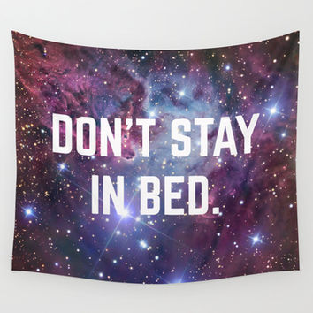 Don't Stay in Bed Motivational Space Universe Print Wall Tapestry by RexLambo