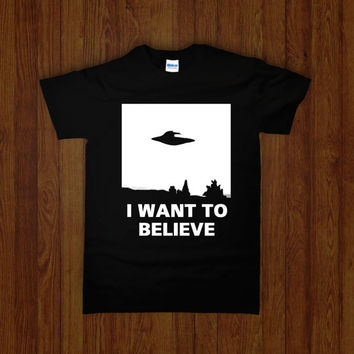 I WANT To BELIEVE Shirt (X-Files scifi UFO mothership alien extraterrestrial paranormal government conspiracy Roswell incident Area 51)