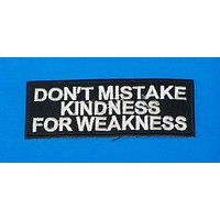 Don't Mistake Kindness White on Black Iron on Small Patch for Biker Vest SB1062