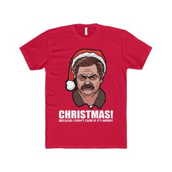Ron Swanson Christmas Shirt - Christmas! Because I Don't Care If It's Merry