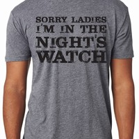 Sorry Ladies I'm In The Nights Watch Shirt | Game of Thrones T Shirt
