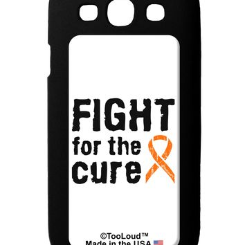 Fight for the Cure - Orange Ribbon Leukemia Galaxy S3 Case  by TooLoud