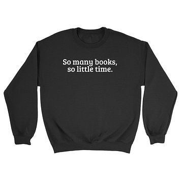 So many books so little time book lover reader love reading read Crewneck Sweatshirt