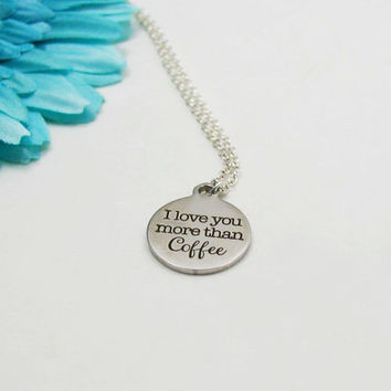 I Love You More Than Coffee Necklace - Coffee Lover Necklace - Caffeine Addict Gift - Stainless Steel Charm - Coffee Charm - I Love You