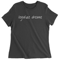 Legalize Dreams Womens T-shirt