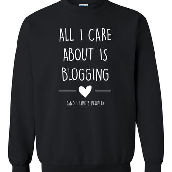 All I care about is blogging Crewneck Sweatshirt