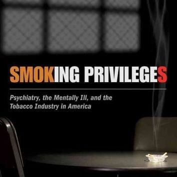 Smoking Privileges: Psychiatry, the Mentally Ill, and the Tobacco Industry in America (Critical Issues in Health and Medicine)
