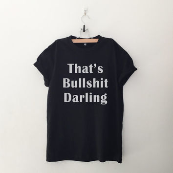 That's bullshit darling t shirt for women casual top instagram tumblr tee teen fashion gift spring summer fall outfit grey black white