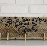 Rustic Only The Best Moms Get Promoted To Grandma Reclaimed Handmade Hand Painted Wood Picture Holder Sign