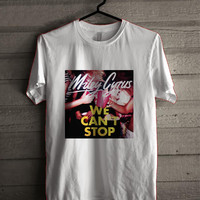 Miley Cyrus We Cant Stop   for man and woman shirt / tshirt / custom shirt
