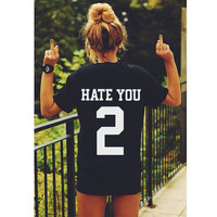 HATE YOU 2 t-shirt tee unisex mens womens hipster swag dope tumblr pinterest instagram blogger *brand new