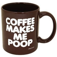 Coffee Makes Me Poop! ~ Funny Coffee Mug/Cup ~ 11 oz ~ Dark Brown with White Letters: Amazon.com: Kitchen & Dining