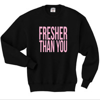 Fresher Than You Sweatshirt, Beyonce SweatShirt