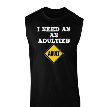 I Need An Adultier Adult Funny Dark Muscle Shirt  by TooLoud
