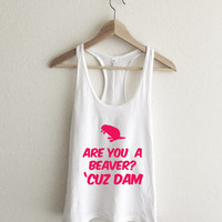 Are you a Beaver Cuz Dam Magenta Pink Racerback Tank Top