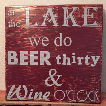 Lake Sign, Bar Sign, Wine Sign, at the Lake we do Beer thirty & Wine o'clock, rustic, hand painted, handmade, wooden, wall hanging, party, drink, cabin, lodge, patio