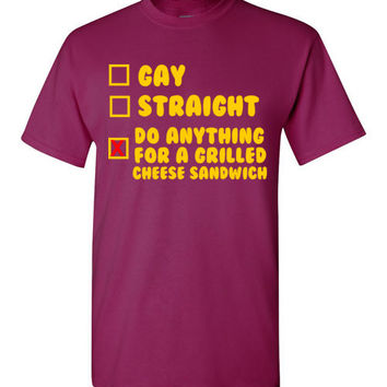 Gay Straight Do Anything for a Grilled Cheese Sandwich