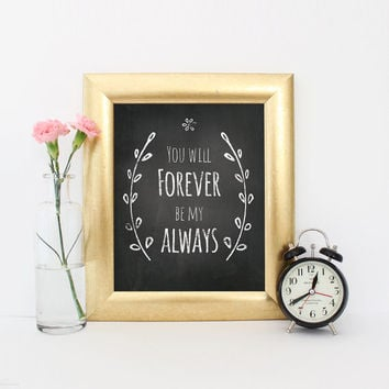 "Instant Download ""You Will Forever Be My Always"", Chalkboard printable art, digital typography in chalk, wall art poster"
