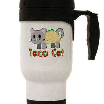 Cute Taco Cat Design Text Stainless Steel 14oz Travel Mug by TooLoud
