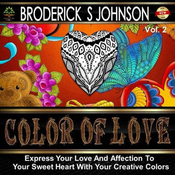Color of Love: Express your Love and Affection to Your Sweet Heart With Your Creative Colors (Adult Coloring Books - Art Theraphy For The Mind) (Volume 8)