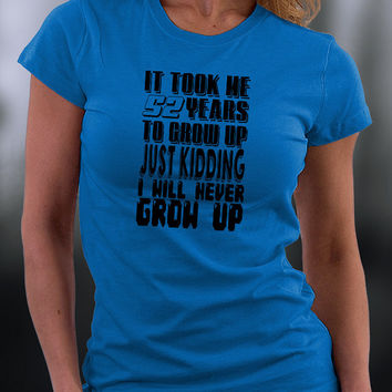 Birthday T Shirt, Custom Birthday Tshirt, Pick Your Age Birthday Shirt, It Took 52 Years To Grow Up T Shirt