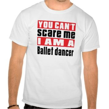 Ballet dance can't scare designs t shirts