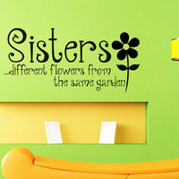 Sisters - Different flowers from the same garden - Art Wall Decals Wall Stickers Vinyl Decal Quote Room Decor