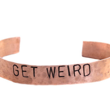 GET WEIRD Stamped Copper Cuff Hammered Copper Cuff Quote Bracelet Stamped Bracelet Metal Stamped Jewelry Unique Gift Personalized Stamped