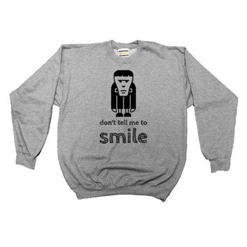 Don't Tell Me To Smile (Frankenstein) -- Sweatshirt