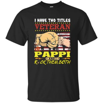 I Have Two Titles Veteran And Pappi Rock Them Both T-Shirt