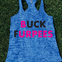 Buck Furpees . Funny Burnout Tank top.Womens crossfit tank.Funny exercise tank.Running tank top. Bootcamp tank.Sexy Gym Clothing
