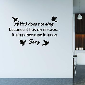 A Bird Does Not Sing Because It Has an Answer. Vinyl Quotes Wall Decal