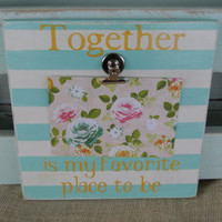 Together is my favorite place to be striped picture frame painted picture frame clipboard picture frame