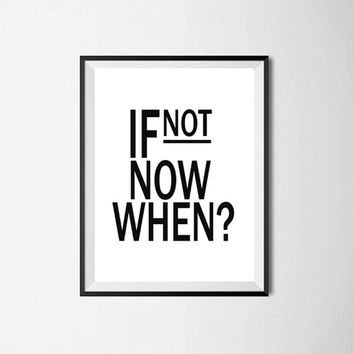 "PRINTABLE ART ""If not now when?"" Wall Decor Download Instant download Inspirational Quote Print Quote Poster Word art Motivational Quote art"