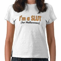 Im A Slut For Halloween Tshirt from Zazzle.com