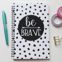 Writing journal, spiral notebook, bullet journal, cute journal, diary, black and white polka dots, sketchbook blank lined grid - Be brave