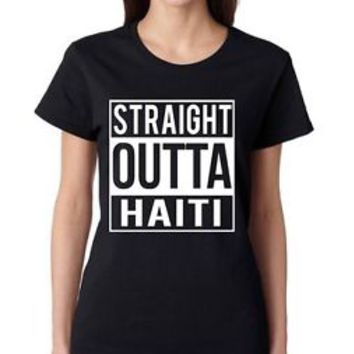 Straight Outta Haiti Women's Tee Shirt NWA hip hop Movie