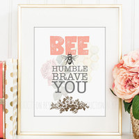 Bee Humble Brave You Printable, Honey Bee Print, Honey Bee Girls Room Art, Encouragement Quote, Coral Gray Nursery, Coral and Gray Decor