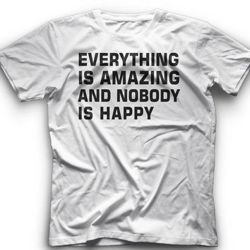 Everything Is Amazing And Nobody Is Happy!! T-Shirt -Everything Is Amazing And Nobody Is Happy Graphic -T